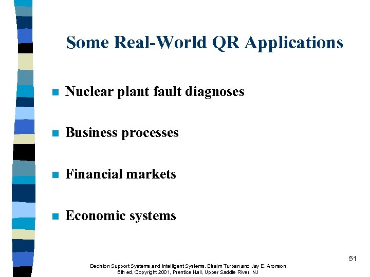 Some Real-World QR Applications n Nuclear plant fault diagnoses n Business processes n Financial