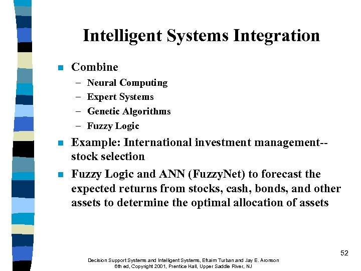 Intelligent Systems Integration n Combine – – n n Neural Computing Expert Systems Genetic