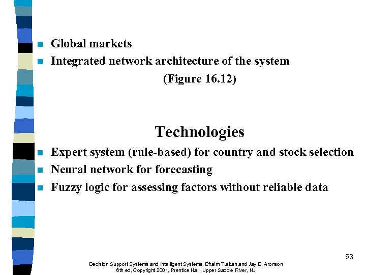 n n Global markets Integrated network architecture of the system (Figure 16. 12) Technologies