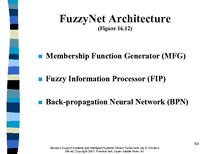 Fuzzy. Net Architecture (Figure 16. 12) n Membership Function Generator (MFG) n Fuzzy Information