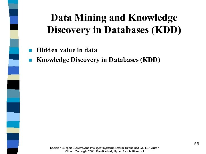 Data Mining and Knowledge Discovery in Databases (KDD) n n Hidden value in data