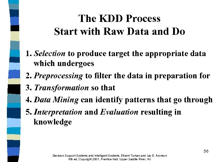 The KDD Process Start with Raw Data and Do 1. Selection to produce target
