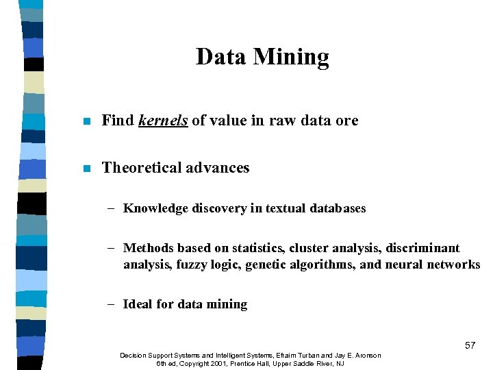 Data Mining n Find kernels of value in raw data ore n Theoretical advances