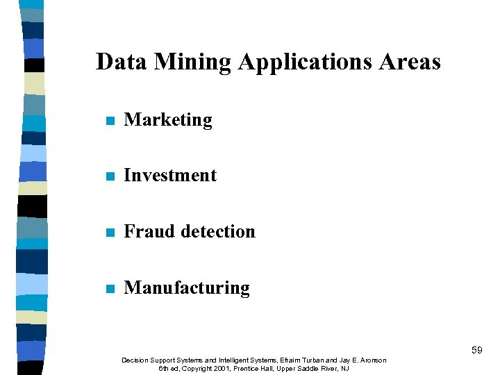 Data Mining Applications Areas n Marketing n Investment n Fraud detection n Manufacturing 59