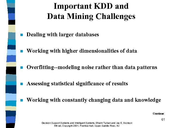 Important KDD and Data Mining Challenges n Dealing with larger databases n Working with