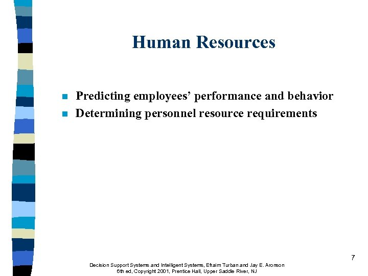 Human Resources n n Predicting employees' performance and behavior Determining personnel resource requirements 7