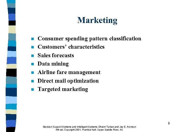 Marketing n n n n Consumer spending pattern classification Customers' characteristics Sales forecasts Data