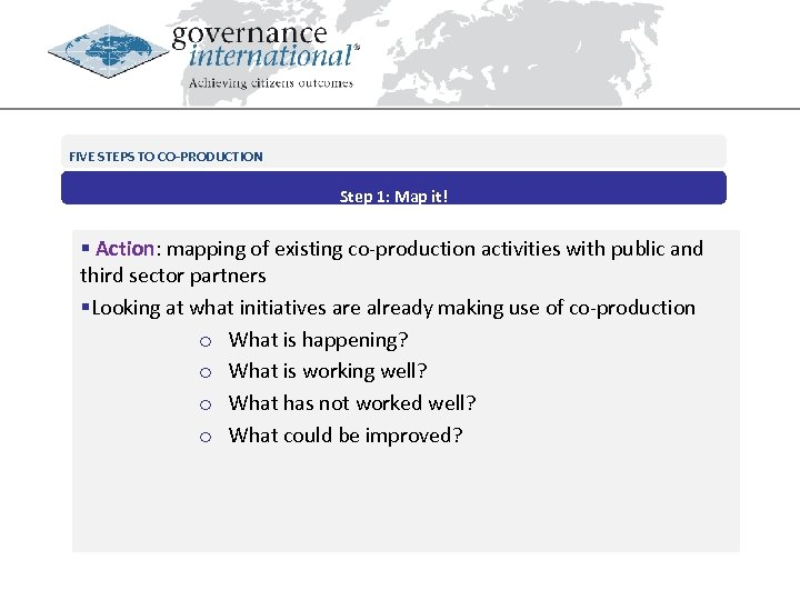 FIVE STEPS TO CO-PRODUCTION Step 1: Map it! § Action: mapping of existing co-production