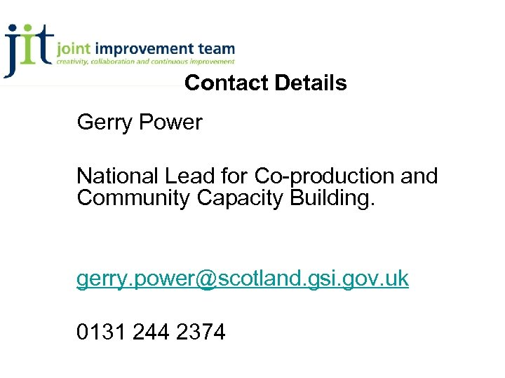 Contact Details Gerry Power National Lead for Co-production and Community Capacity Building. gerry. power@scotland.