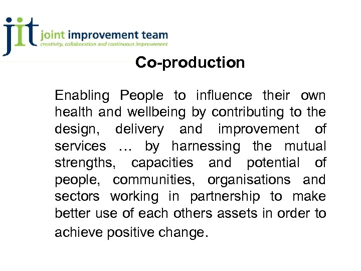 Co-production Enabling People to influence their own health and wellbeing by contributing to the