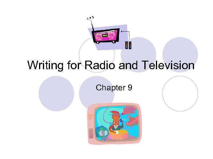 Writing for Radio and Television Chapter 9