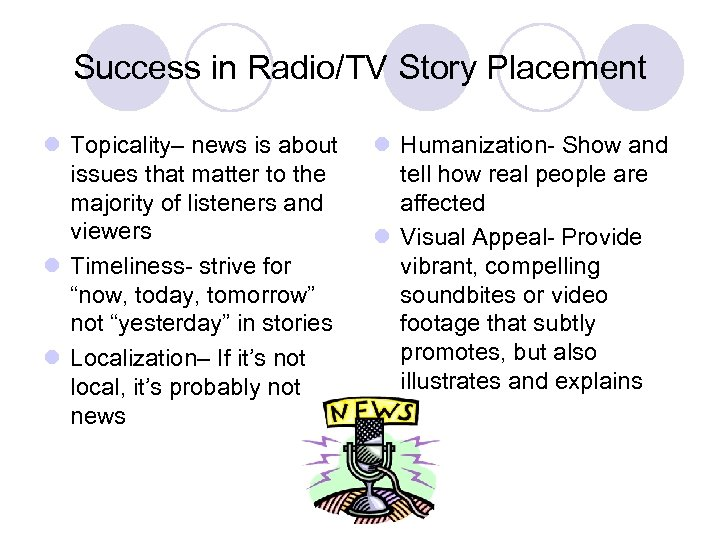 Success in Radio/TV Story Placement l Topicality– news is about issues that matter to