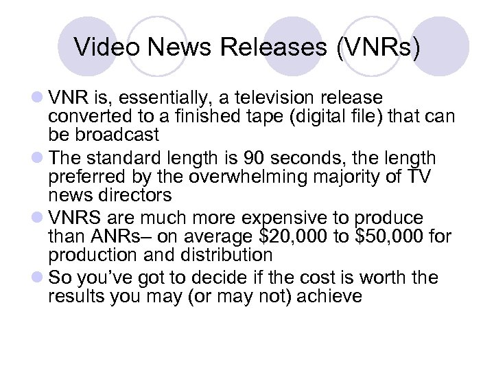 Video News Releases (VNRs) l VNR is, essentially, a television release converted to a