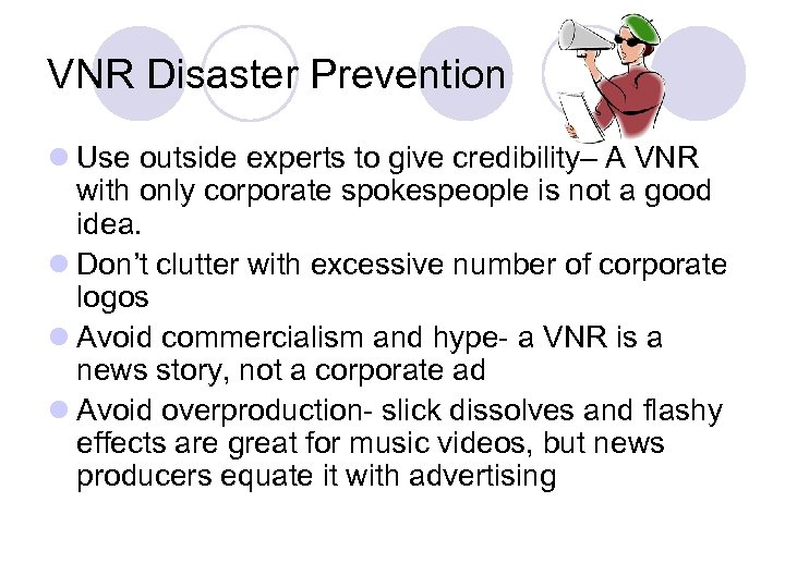 VNR Disaster Prevention l Use outside experts to give credibility– A VNR with only