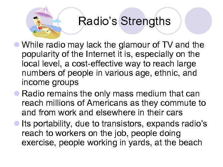 Radio's Strengths l While radio may lack the glamour of TV and the popularity