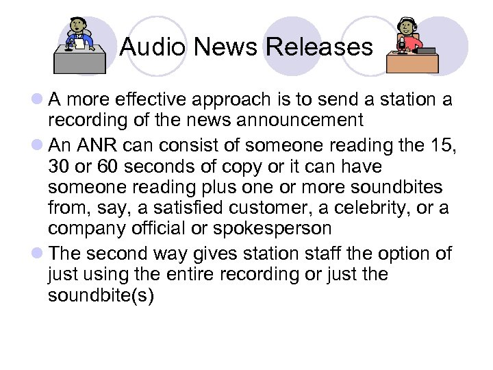 Audio News Releases l A more effective approach is to send a station a