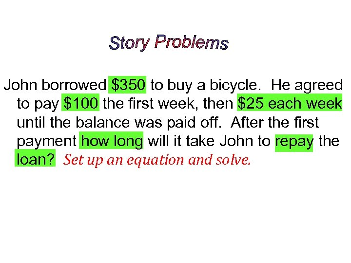 John borrowed $350 to buy a bicycle. He agreed to pay $100 the first