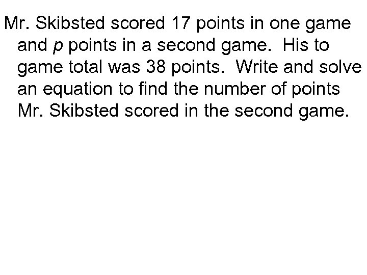 Mr. Skibsted scored 17 points in one game and p points in a second