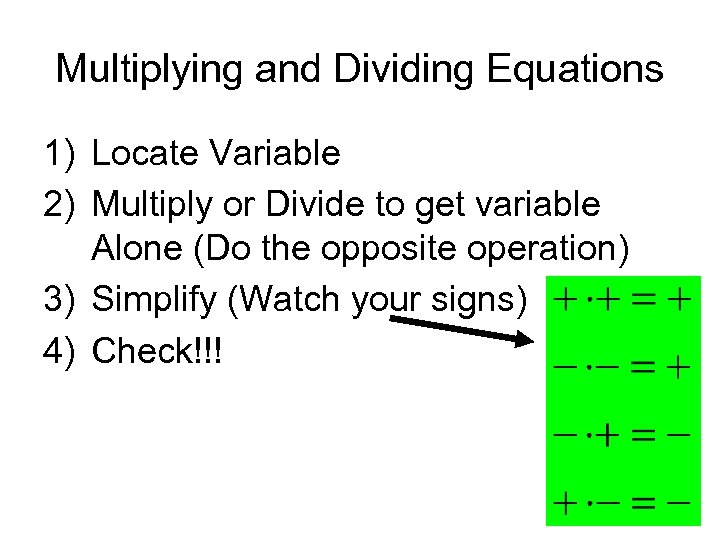 Multiplying and Dividing Equations 1) Locate Variable 2) Multiply or Divide to get variable