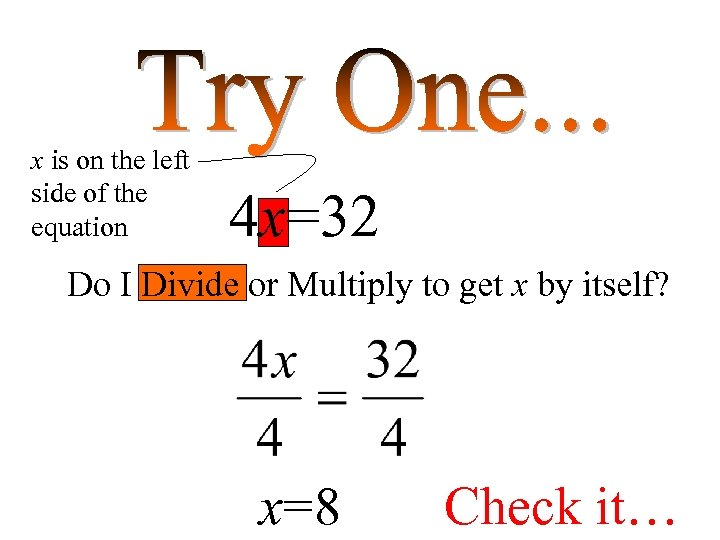 x is on the left side of the equation 4 x=32 Do I Divide
