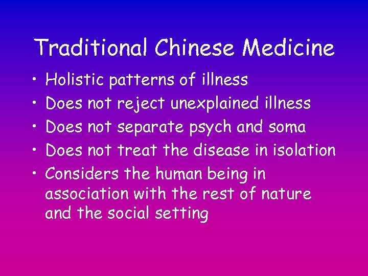 Traditional Chinese Medicine • • • Holistic patterns of illness Does not reject unexplained