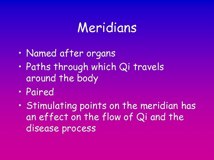 Meridians • Named after organs • Paths through which Qi travels around the body