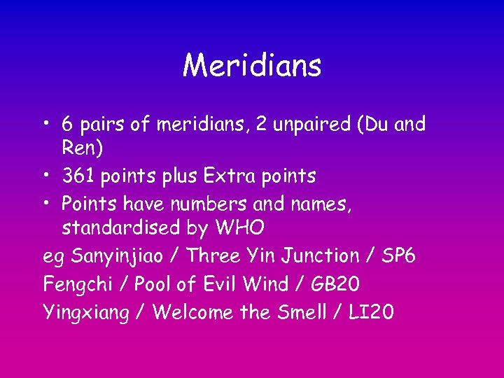 Meridians • 6 pairs of meridians, 2 unpaired (Du and Ren) • 361 points