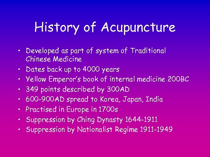 History of Acupuncture • Developed as part of system of Traditional Chinese Medicine •