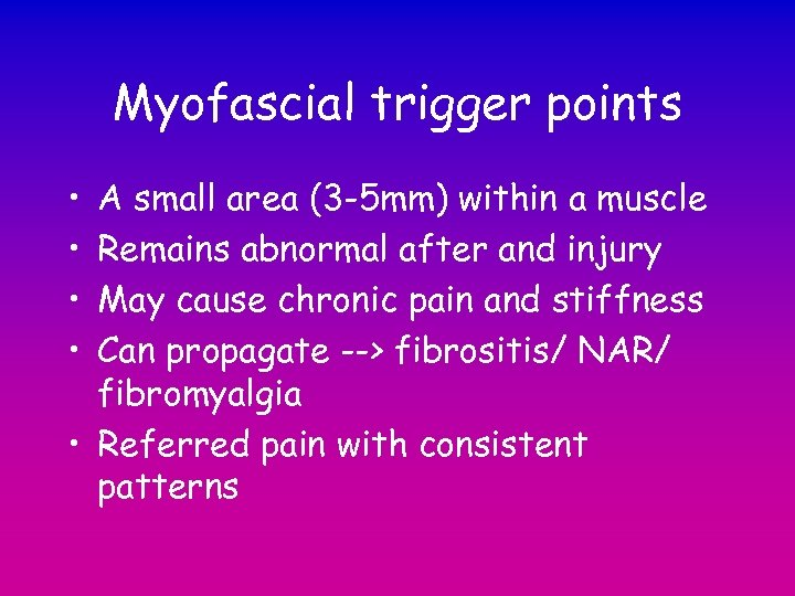 Myofascial trigger points • • A small area (3 -5 mm) within a muscle
