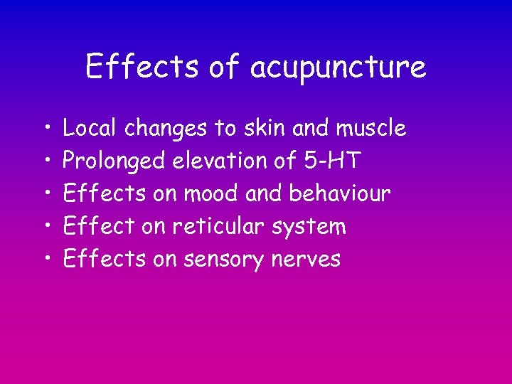 Effects of acupuncture • • • Local changes to skin and muscle Prolonged elevation