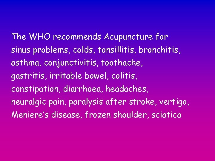 The WHO recommends Acupuncture for sinus problems, colds, tonsillitis, bronchitis, asthma, conjunctivitis, toothache, gastritis,