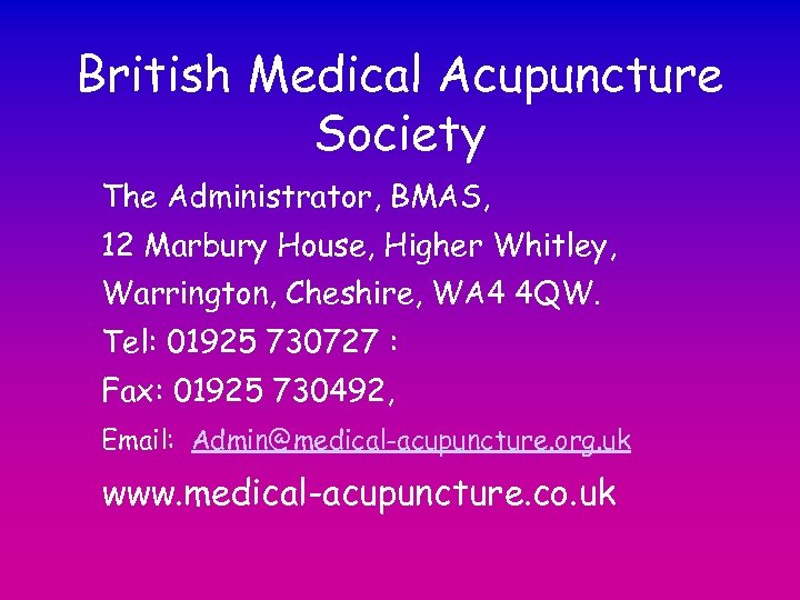 British Medical Acupuncture Society The Administrator, BMAS, 12 Marbury House, Higher Whitley, Warrington, Cheshire,