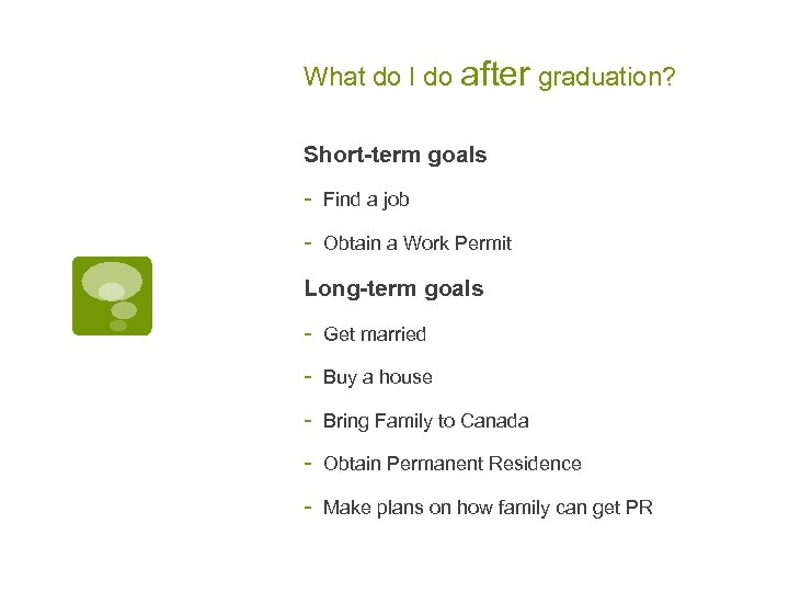 What do I do after graduation? Short-term goals - Find a job - Obtain