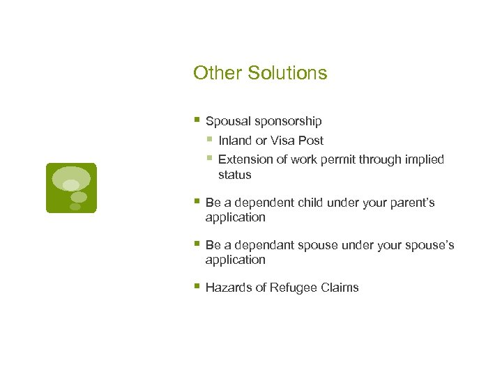 Other Solutions § Spousal sponsorship § Inland or Visa Post § Extension of work