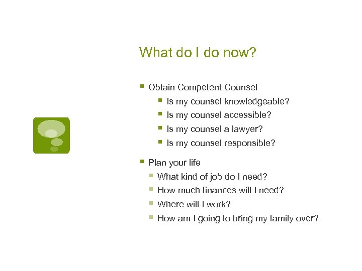 What do I do now? § Obtain Competent Counsel § Is my counsel knowledgeable?