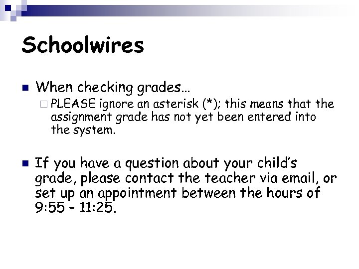 Schoolwires n When checking grades… ¨ PLEASE ignore an asterisk (*); this means that
