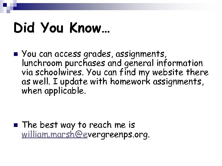 Did You Know… n n You can access grades, assignments, lunchroom purchases and general