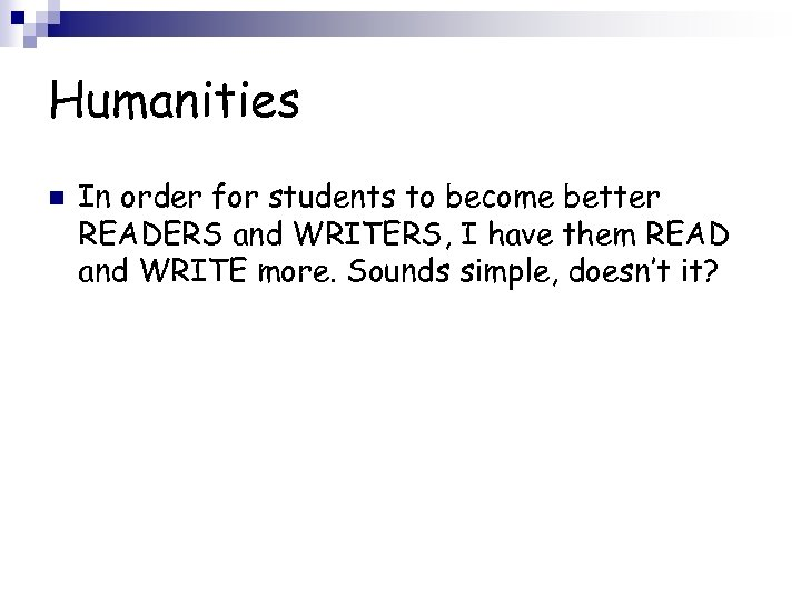 Humanities n In order for students to become better READERS and WRITERS, I have