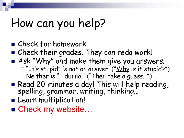 How can you help? n n n Check for homework. Check their grades. They