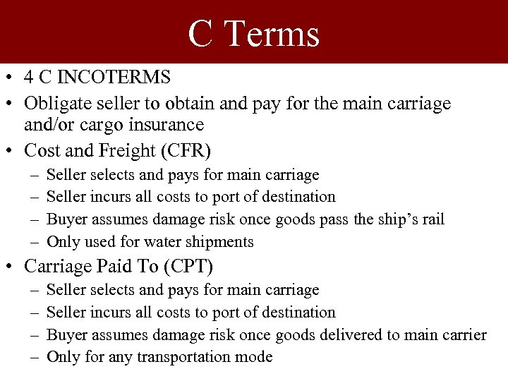 C Terms • 4 C INCOTERMS • Obligate seller to obtain and pay for