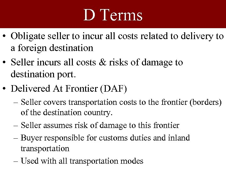 D Terms • Obligate seller to incur all costs related to delivery to a