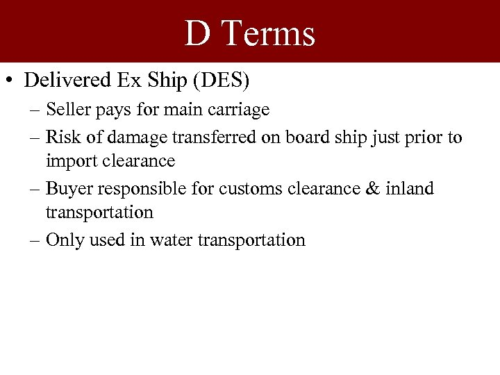 D Terms • Delivered Ex Ship (DES) – Seller pays for main carriage –