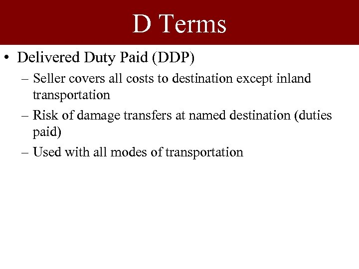 D Terms • Delivered Duty Paid (DDP) – Seller covers all costs to destination
