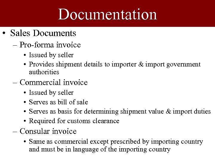 Documentation • Sales Documents – Pro-forma invoice • Issued by seller • Provides shipment