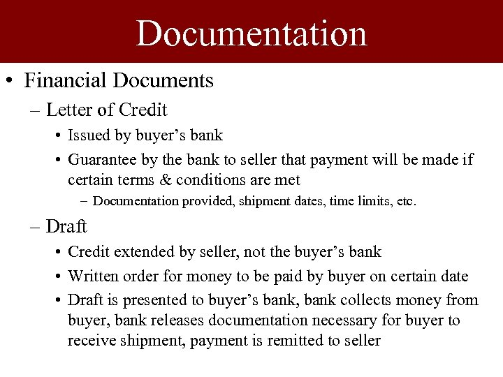 Documentation • Financial Documents – Letter of Credit • Issued by buyer's bank •