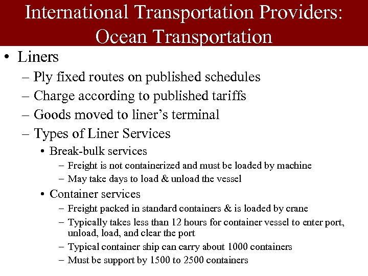 International Transportation Providers: Ocean Transportation • Liners – Ply fixed routes on published schedules