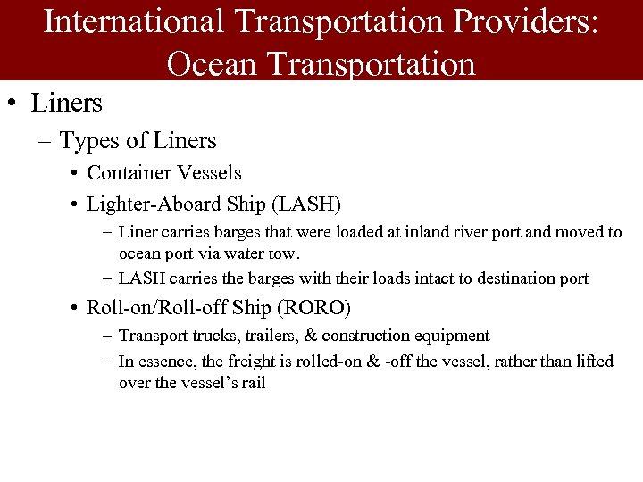 International Transportation Providers: Ocean Transportation • Liners – Types of Liners • Container Vessels
