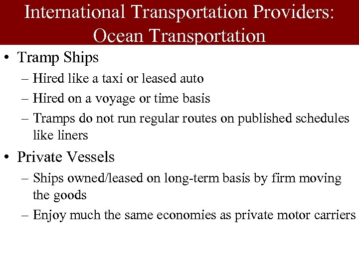 International Transportation Providers: Ocean Transportation • Tramp Ships – Hired like a taxi or