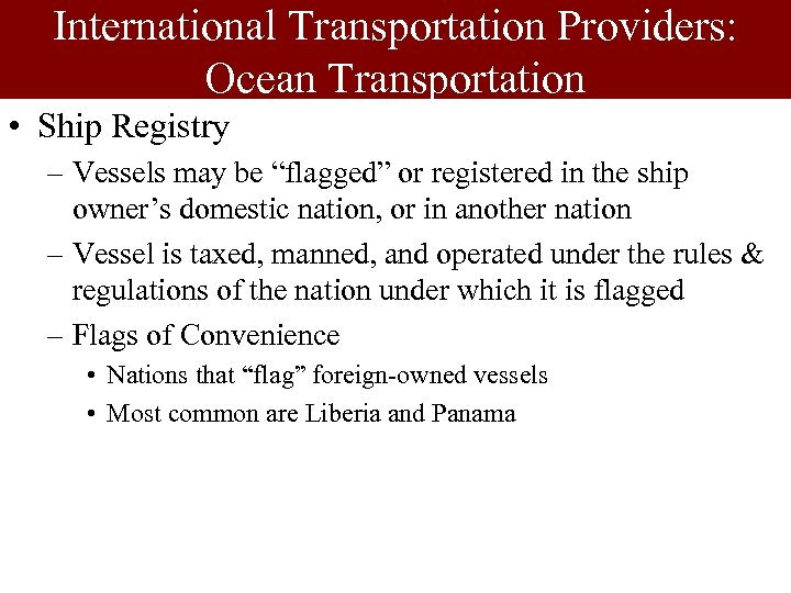 """International Transportation Providers: Ocean Transportation • Ship Registry – Vessels may be """"flagged"""" or"""
