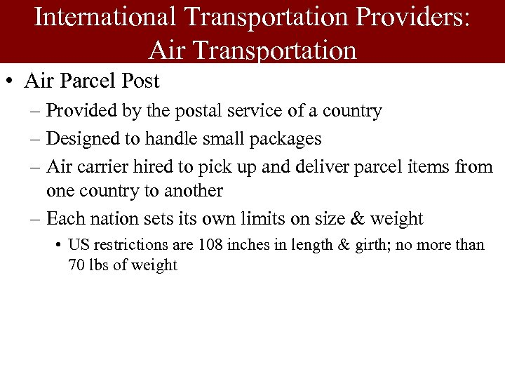 International Transportation Providers: Air Transportation • Air Parcel Post – Provided by the postal